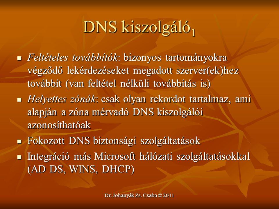 Dr. Johanyák Zs. Csaba © 2011 DNS kiszolgáló 1  Feltételes továbbítók: bizonyos tartományokra végződő lekérdezéseket megadott szerver(ek)hez továbbít