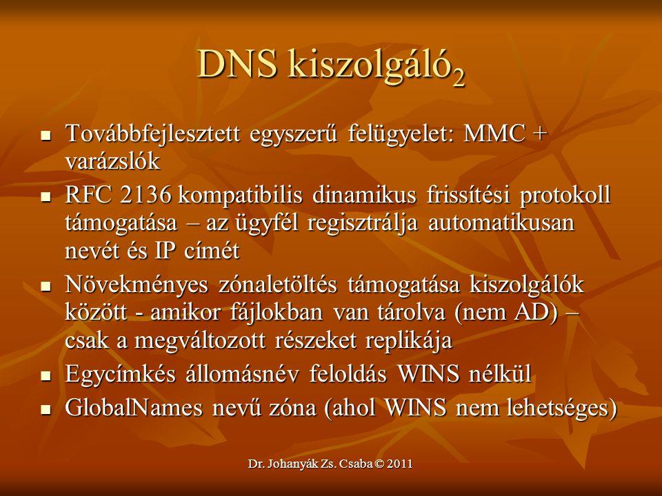 Dr. Johanyák Zs. Csaba © 2011 DNS kiszolgáló 2  Továbbfejlesztett egyszerű felügyelet: MMC + varázslók  RFC 2136 kompatibilis dinamikus frissítési p