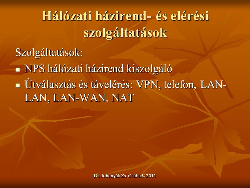 Dr. Johanyák Zs. Csaba © 2011 Hálózati házirend- és elérési szolgáltatások Szolgáltatások:  NPS hálózati házirend kiszolgáló  Útválasztás és távelér