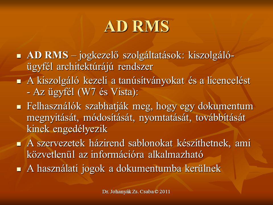 Dr. Johanyák Zs. Csaba © 2011 AD RMS  AD RMS – jogkezelő szolgáltatások: kiszolgáló- ügyfél architektúrájú rendszer  A kiszolgáló kezeli a tanúsítvá