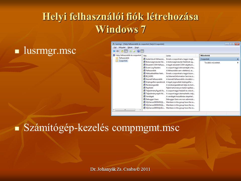 Dr. Johanyák Zs. Csaba © 2011 Helyi felhasználói fiók létrehozása Windows 7   lusrmgr.msc   Számítógép-kezelés compmgmt.msc