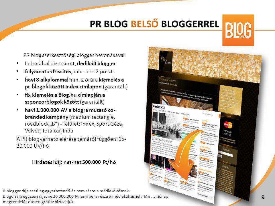 PR blog szerkesztőségi blogger bevonásával • Index által biztosított, dedikált blogger • folyamatos frissítés, min. heti 2 poszt • havi 8 alkalommal m