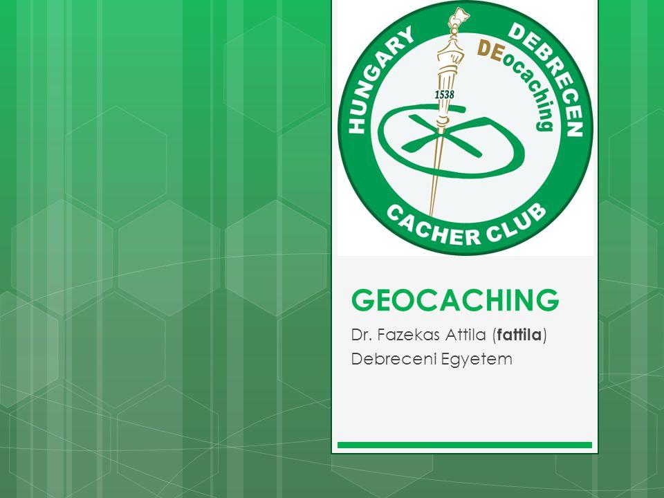 Tartalomjegyzék  Geocachingről röviden  Játszóterek és elérhetőségük  Geoládáról röviden  Extrák  Élmények