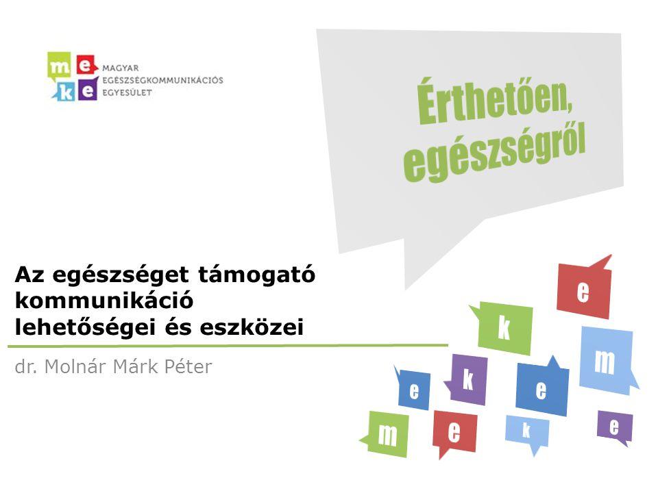 dr. Molnár Márk Péter Az egészséget támogató kommunikáció lehetőségei és eszközei