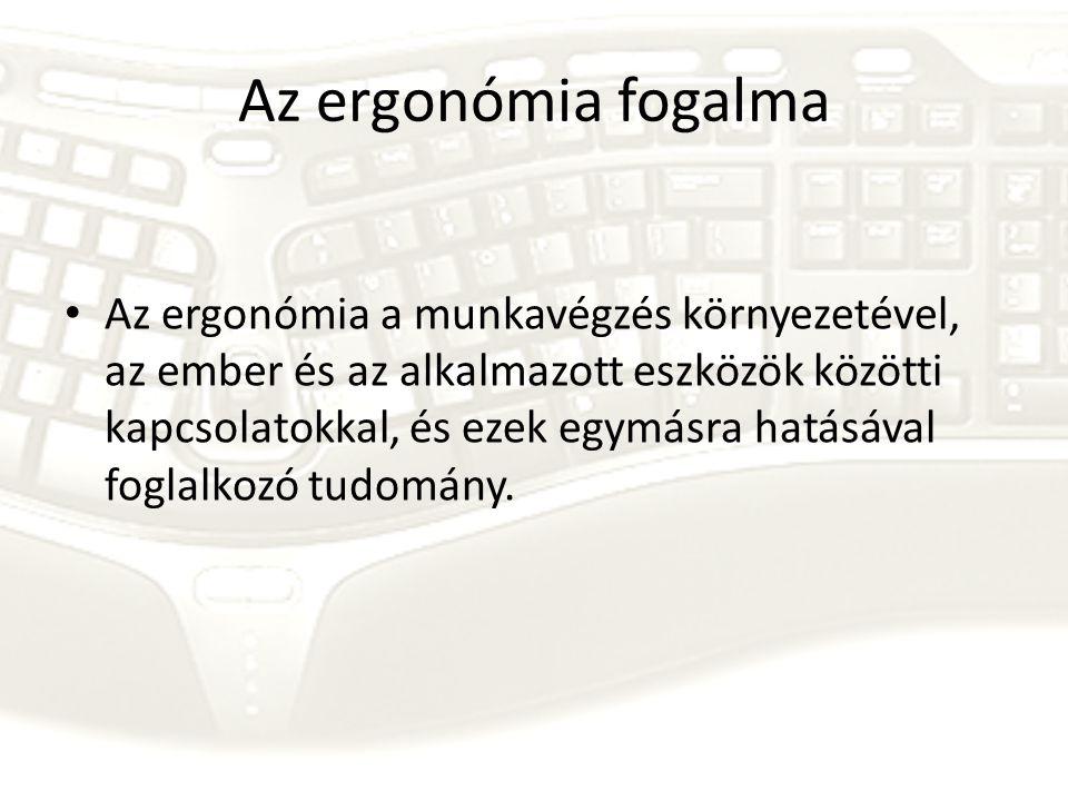 Az ergonómia fogalma • Az ergonómia a munkavégzés környezetével, az ember és az alkalmazott eszközök közötti kapcsolatokkal, és ezek egymásra hatásáva