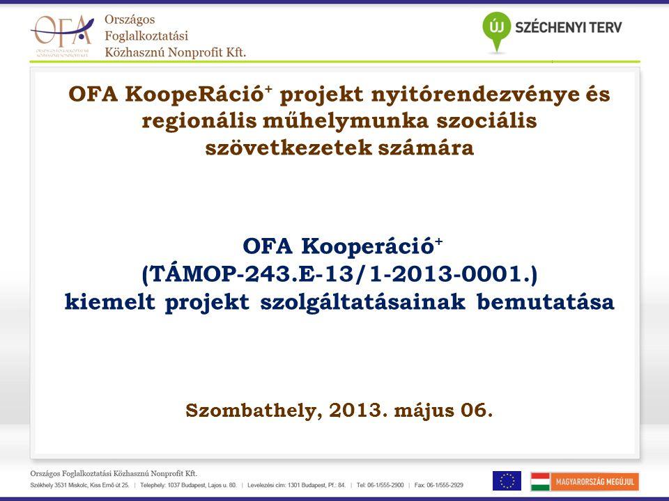 OFA KoopeRáció + projekt nyitórendezvénye és regionális műhelymunka szociális szövetkezetek számára OFA Kooperáció + (TÁMOP-243.E-13/1-2013-0001.) kie