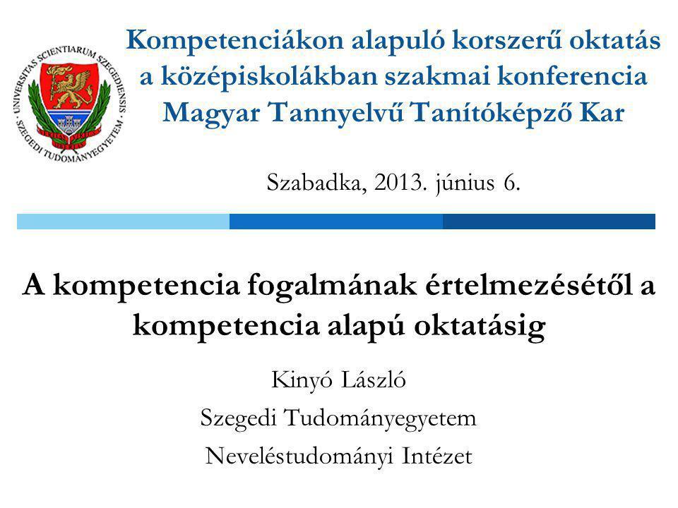 Kompetenciákon alapuló korszerű oktatás a középiskolákban szakmai konferencia Magyar Tannyelvű Tanítóképző Kar Szabadka, 2013. június 6. A kompetencia