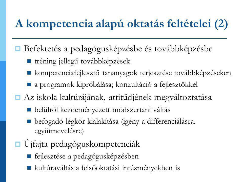 A kompetencia alapú oktatás feltételei (2)  Befektetés a pedagógusképzésbe és továbbképzésbe  tréning jellegű továbbképzések  kompetenciafejlesztő