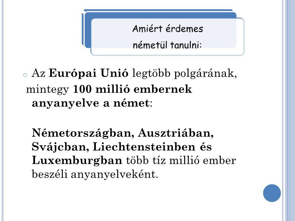 o Az Európai Unió legtöbb polgárának, mintegy 100 millió embernek anyanyelve a német : Németországban, Ausztriában, Svájcban, Liechtensteinben és Luxemburgban több tíz millió ember beszéli anyanyelveként.
