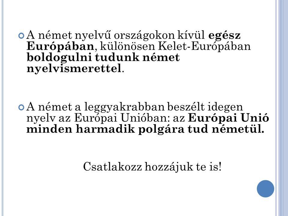 A német nyelvű országokon kívül egész Európában, különösen Kelet-Európában boldogulni tudunk német nyelvismerettel.