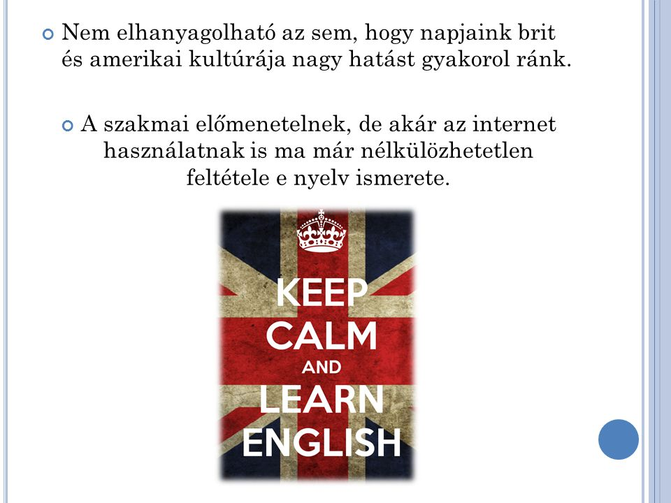 Nem elhanyagolható az sem, hogy napjaink brit és amerikai kultúrája nagy hatást gyakorol ránk.