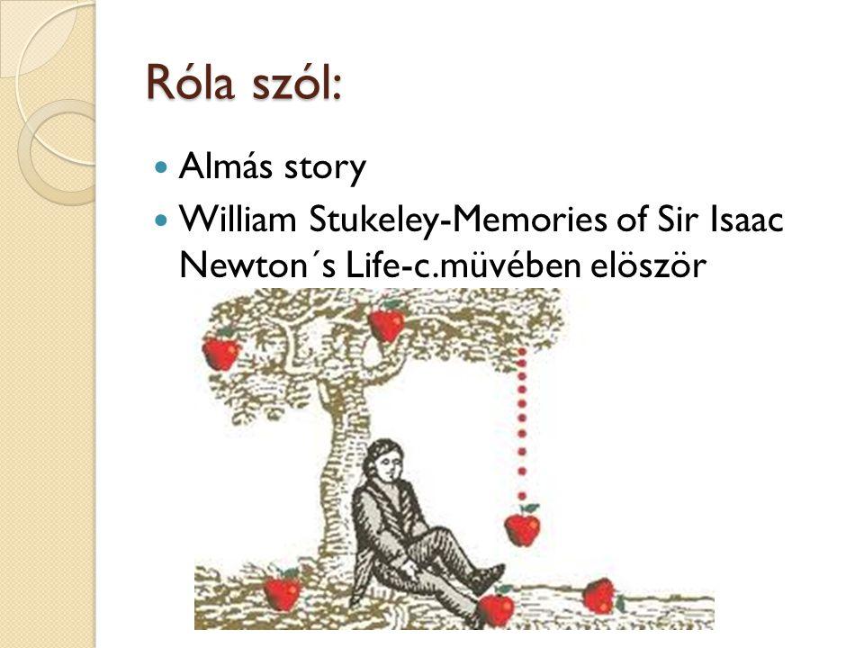 Róla szól:  Almás story  William Stukeley-Memories of Sir Isaac Newton´s Life-c.müvében elöször