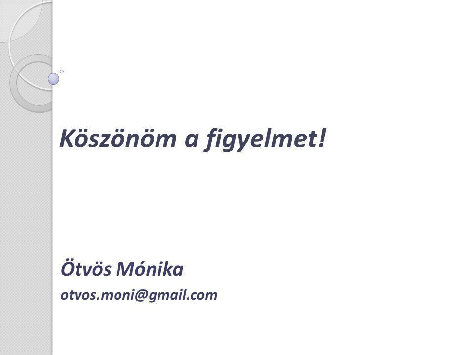 Köszönöm a figyelmet! Ötvös Mónika otvos.moni@gmail.com