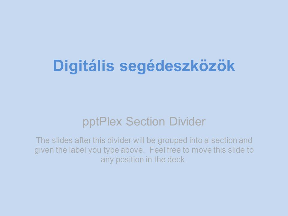 pptPlex Section Divider Digitális segédeszközök The slides after this divider will be grouped into a section and given the label you type above.