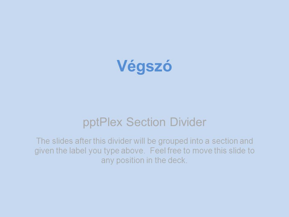 pptPlex Section Divider Végszó The slides after this divider will be grouped into a section and given the label you type above.