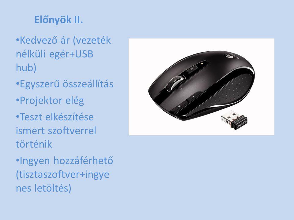 Előnyök II. • Kedvező ár (vezeték nélküli egér+USB hub) • Egyszerű összeállítás • Projektor elég • Teszt elkészítése ismert szoftverrel történik • Ing