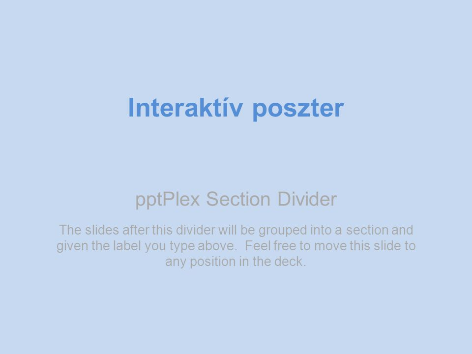 pptPlex Section Divider Interaktív poszter The slides after this divider will be grouped into a section and given the label you type above. Feel free