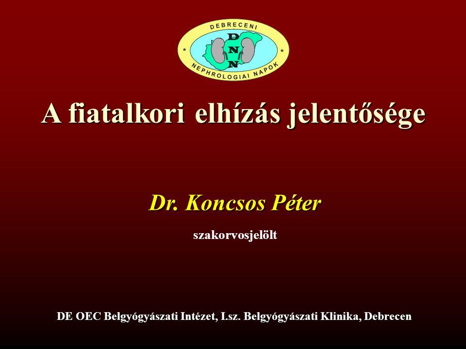 A fiatalkori elhízás jelentősége szakorvosjelölt Dr. Koncsos Péter DE OEC Belgyógyászati Intézet, I.sz. Belgyógyászati Klinika, Debrecen