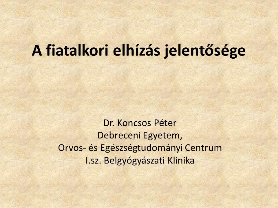 A fiatalkori elhízás jelentősége Dr. Koncsos Péter Debreceni Egyetem, Orvos- és Egészségtudományi Centrum I.sz. Belgyógyászati Klinika