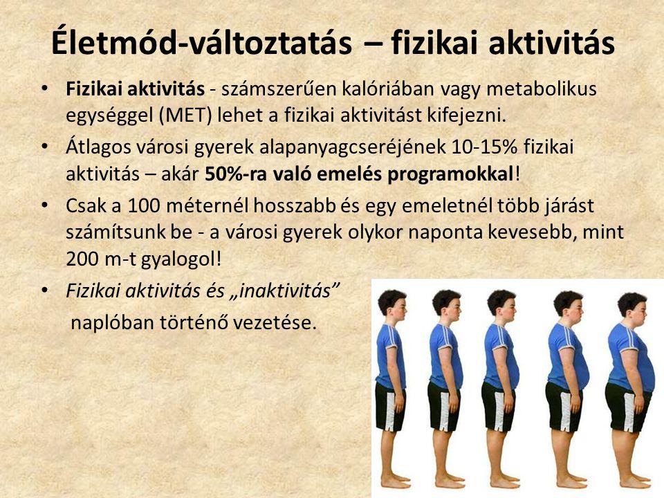 Életmód-változtatás – fizikai aktivitás • Fizikai aktivitás - számszerűen kalóriában vagy metabolikus egységgel (MET) lehet a fizikai aktivitást kifej