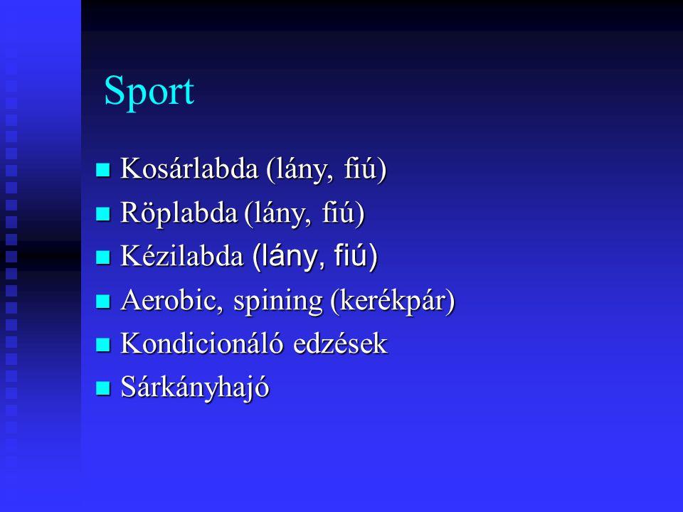 Sport  Kosárlabda (lány, fiú)  Röplabda (lány, fiú)  Kézilabda (lány, fiú)  Aerobic, spining (kerékpár)  Kondicionáló edzések  Sárkányhajó