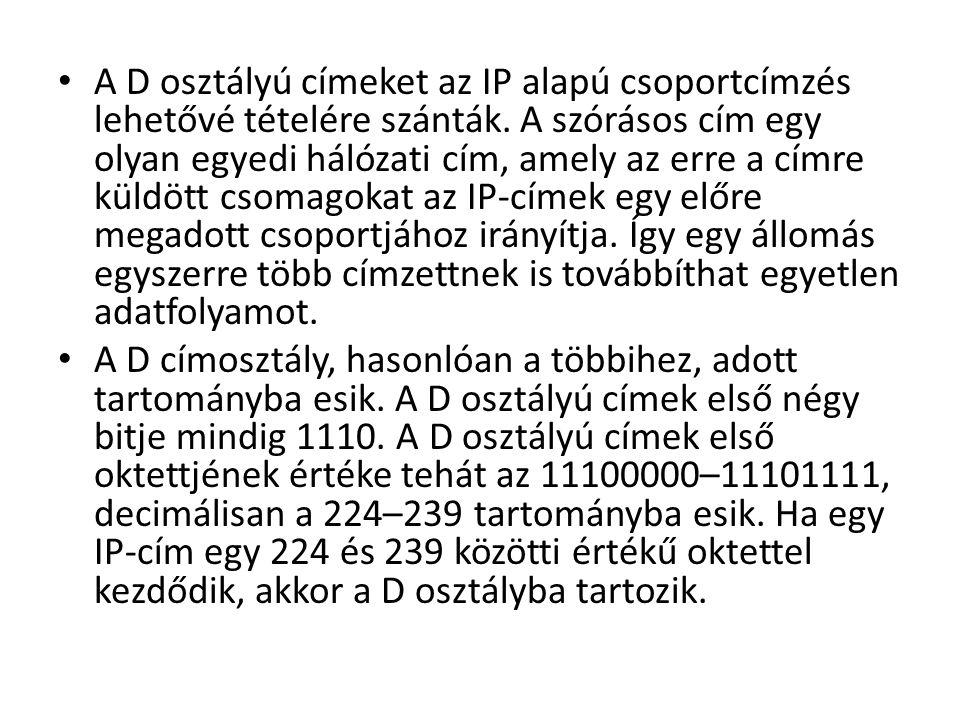 • A D osztályú címeket az IP alapú csoportcímzés lehetővé tételére szánták. A szórásos cím egy olyan egyedi hálózati cím, amely az erre a címre küldöt