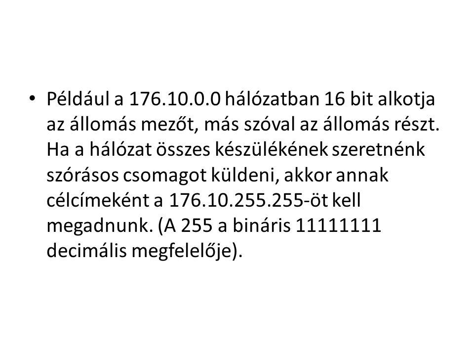 • Például a 176.10.0.0 hálózatban 16 bit alkotja az állomás mezőt, más szóval az állomás részt. Ha a hálózat összes készülékének szeretnénk szórásos c