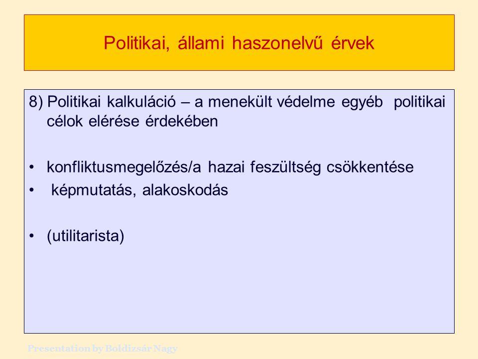 Politikai, állami haszonelvű érvek 8) Politikai kalkuláció – a menekült védelme egyéb politikai célok elérése érdekében •konfliktusmegelőzés/a hazai f