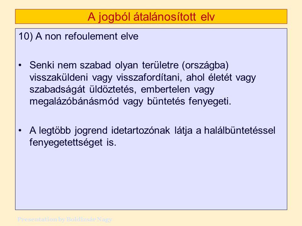 A jogból átalánosított elv 10) A non refoulement elve •Senki nem szabad olyan területre (országba) visszaküldeni vagy visszafordítani, ahol életét vag