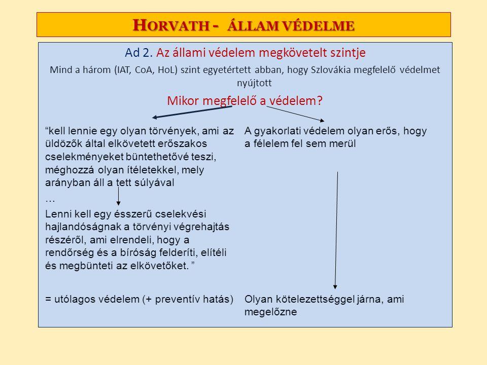 H ORVATH - ÁLLAM VÉDELME Ad 2. Az állami védelem megkövetelt szintje Mind a három (IAT, CoA, HoL) szint egyetértett abban, hogy Szlovákia megfelelő vé