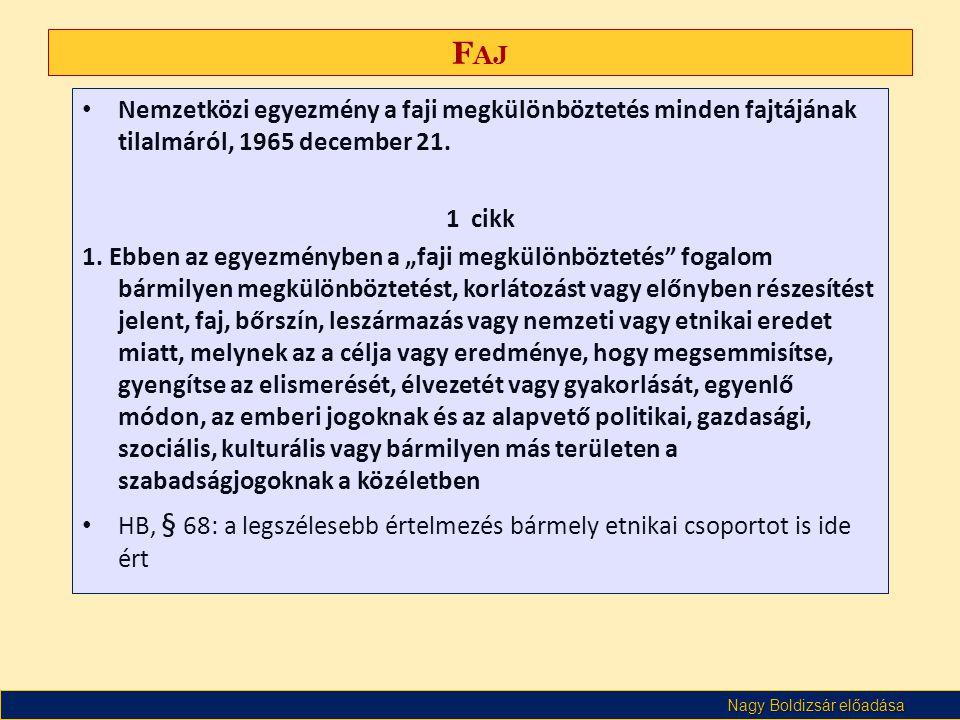 Nagy Boldizsár előadása F AJ • Nemzetközi egyezmény a faji megkülönböztetés minden fajtájának tilalmáról, 1965 december 21. 1 cikk 1. Ebben az egyezmé