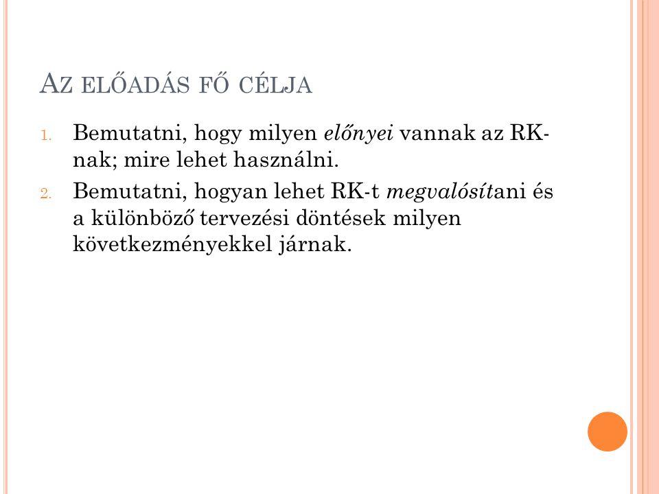 A Z ELŐADÁS FŐ CÉLJA 1. Bemutatni, hogy milyen előnyei vannak az RK- nak; mire lehet használni.