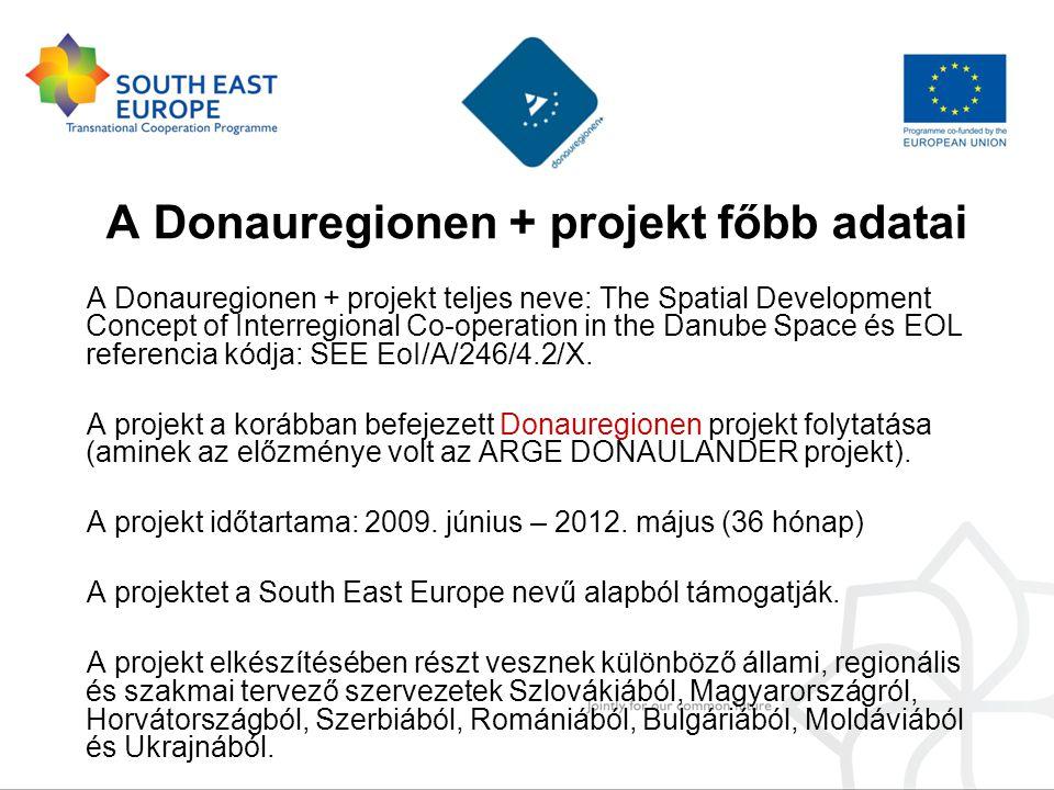 A Donauregionen + projekt főbb adatai A Donauregionen + projekt teljes neve: The Spatial Development Concept of Interregional Co-operation in the Danu