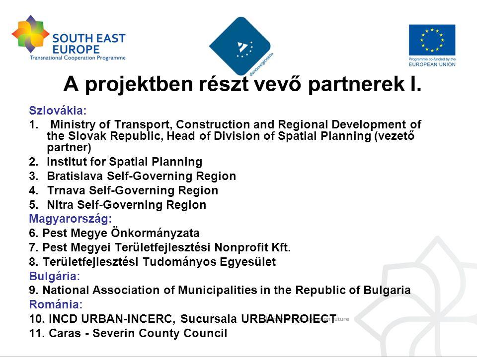 A projektben részt vevő partnerek I. Szlovákia: 1. Ministry of Transport, Construction and Regional Development of the Slovak Republic, Head of Divisi