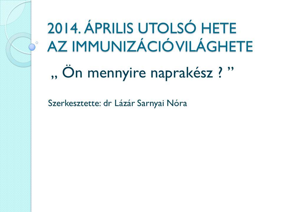 """2014. ÁPRILIS UTOLSÓ HETE AZ IMMUNIZÁCIÓ VILÁGHETE """" Ön mennyire naprakész ."""