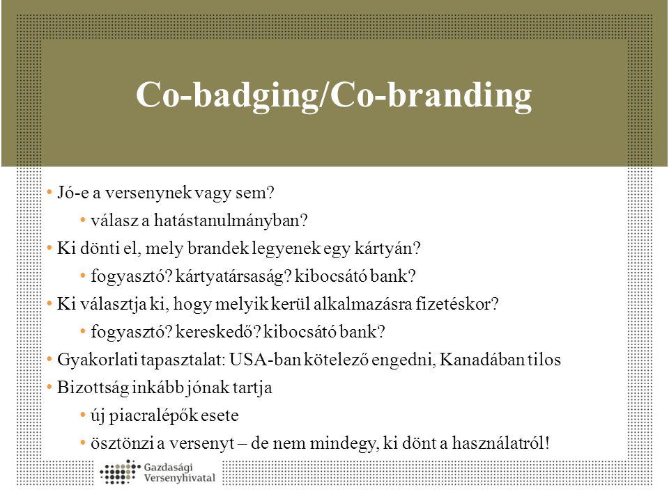 Co-badging/Co-branding • Jó-e a versenynek vagy sem? • válasz a hatástanulmányban? • Ki dönti el, mely brandek legyenek egy kártyán? • fogyasztó? kárt