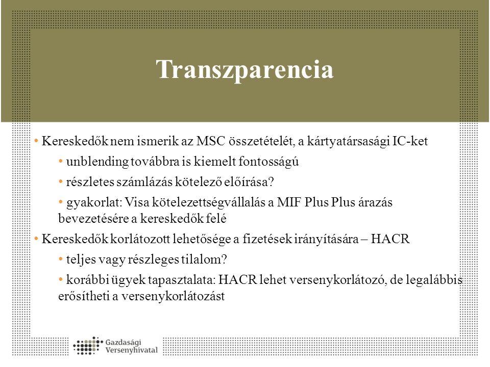 Transzparencia • Kereskedők nem ismerik az MSC összetételét, a kártyatársasági IC-ket • unblending továbbra is kiemelt fontosságú • részletes számlázás kötelező előírása.