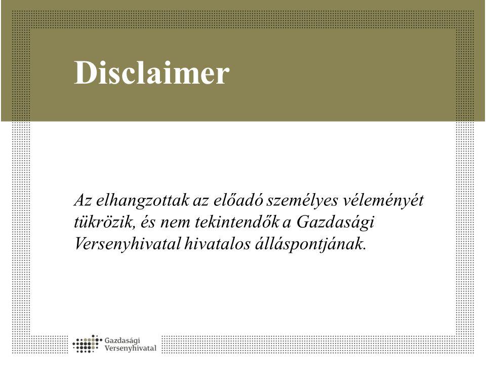 Disclaimer Az elhangzottak az előadó személyes véleményét tükrözik, és nem tekintendők a Gazdasági Versenyhivatal hivatalos álláspontjának.