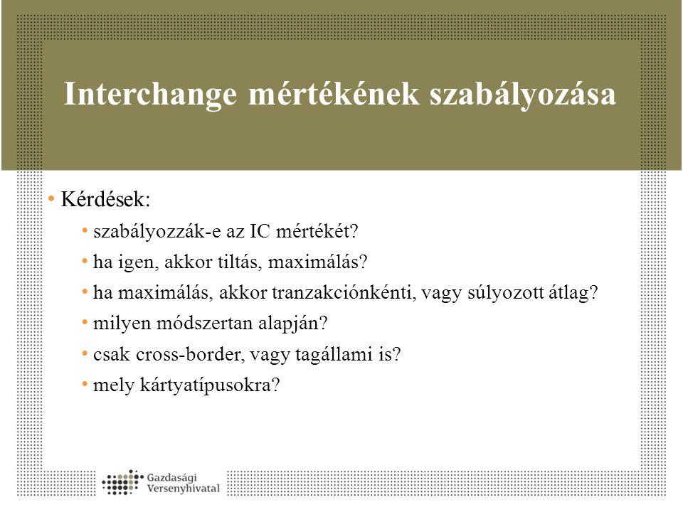 Interchange mértékének szabályozása • Kérdések: • szabályozzák-e az IC mértékét? • ha igen, akkor tiltás, maximálás? • ha maximálás, akkor tranzakción