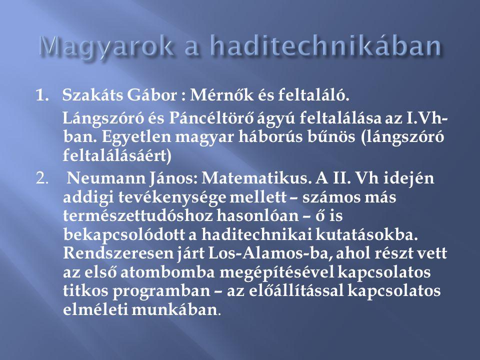 1. Szakáts Gábor : Mérnők és feltaláló. Lángszóró és Páncéltörő ágyú feltalálása az I.Vh- ban.