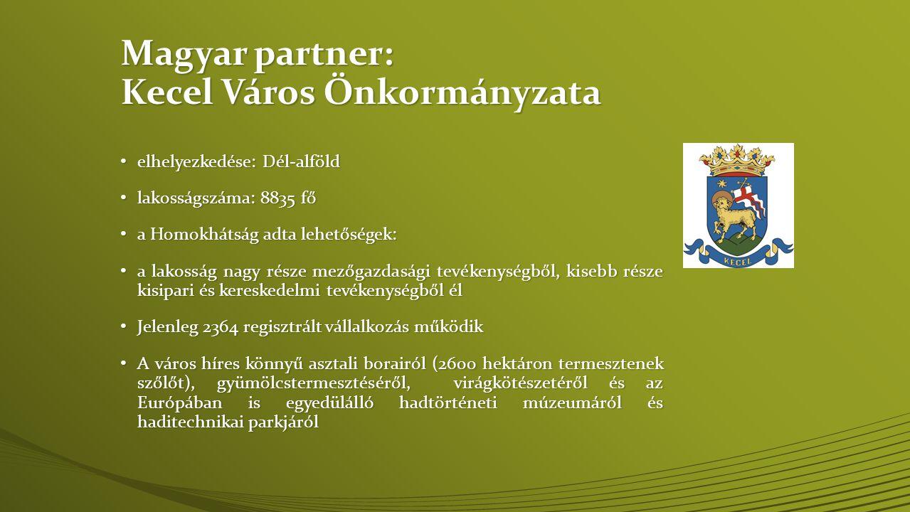 Magyar partner: Kecel Város Önkormányzata • elhelyezkedése: Dél-alföld • lakosságszáma: 8835 fő • a Homokhátság adta lehetőségek: • a lakosság nagy ré