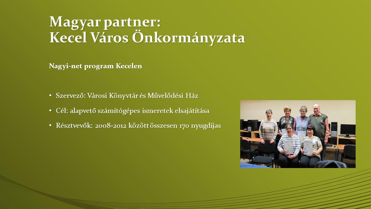 Magyar partner: Kecel Város Önkormányzata Nagyi-net program Kecelen • Szervező: Városi Könyvtár és Művelődési Ház • Cél: alapvető számítógépes ismeret