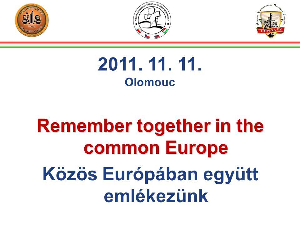 Remember together in the common Europe Közös Európában együtt emlékezünk 2011. 11. 11. Olomouc