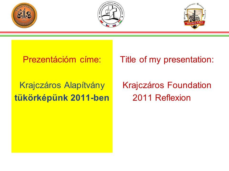 Prezentációm címe: Krajczáros Alapítvány tükörképünk 2011-ben Title of my presentation: Krajczáros Foundation 2011 Reflexion