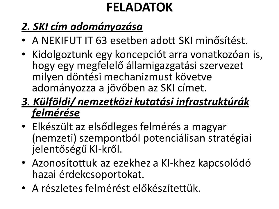 A stratégiaalkotás további finanszírozást igénylő részei • Témacsoportok műhelymunkája A 12 témacsoport mindegyike 1-1 napos műhelymunkában végzi el: a korábban már azonosított, a magyar kutatási infrastruktúra fejlesztés szempontjából legfontosabbnak ítélt 4-6 tudományos trendhez illeszthető kutatási területeken a magyar kutatási infrastruktúra SWOT elemzését, továbbá a kiemelten fejlesztendő kutatási infrastruktúra területek meghatározását.