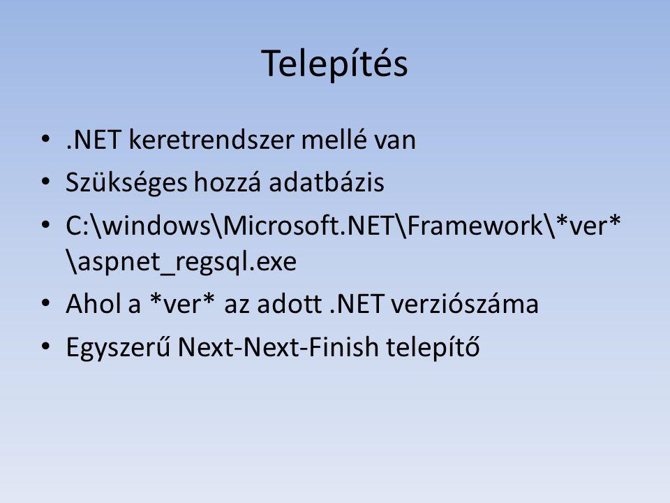 Telepítés •.NET keretrendszer mellé van • Szükséges hozzá adatbázis • C:\windows\Microsoft.NET\Framework\*ver* \aspnet_regsql.exe • Ahol a *ver* az adott.NET verziószáma • Egyszerű Next-Next-Finish telepítő
