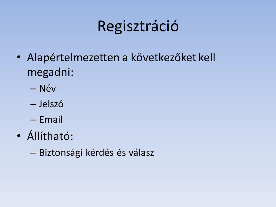 Regisztráció • Alapértelmezetten a következőket kell megadni: – Név – Jelszó – Email • Állítható: – Biztonsági kérdés és válasz