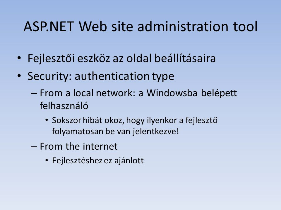 ASP.NET Web site administration tool • Fejlesztői eszköz az oldal beállításaira • Security: authentication type – From a local network: a Windowsba be