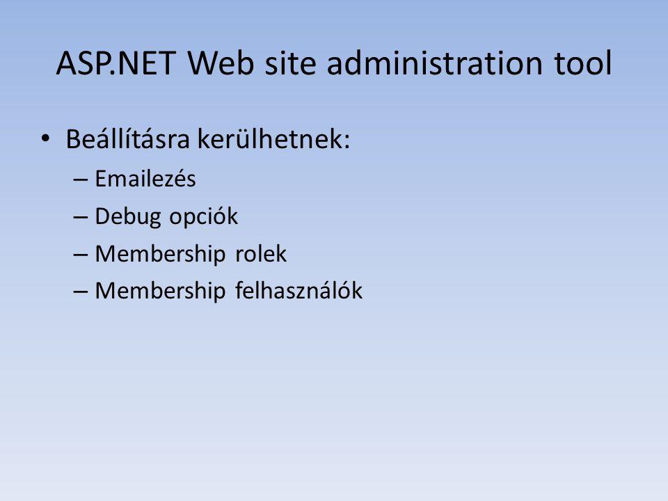 Webconfig • Formátuma: xml • Tartalmazza azokat az alapbeállításokat, amiket az oldalunk használ • Legfontosabb tulajdonságok: –.NET verziója – Adatbázis connection stringek – Membership beállításai – Az oldal fordítása (debug on/off) – Regisztráció és login oldal helyzete – HTTP objektumok tulajdonságai(pl.:maxlength) – Fordító nyelve és verziója – Referenciák külső hivatkozásokra