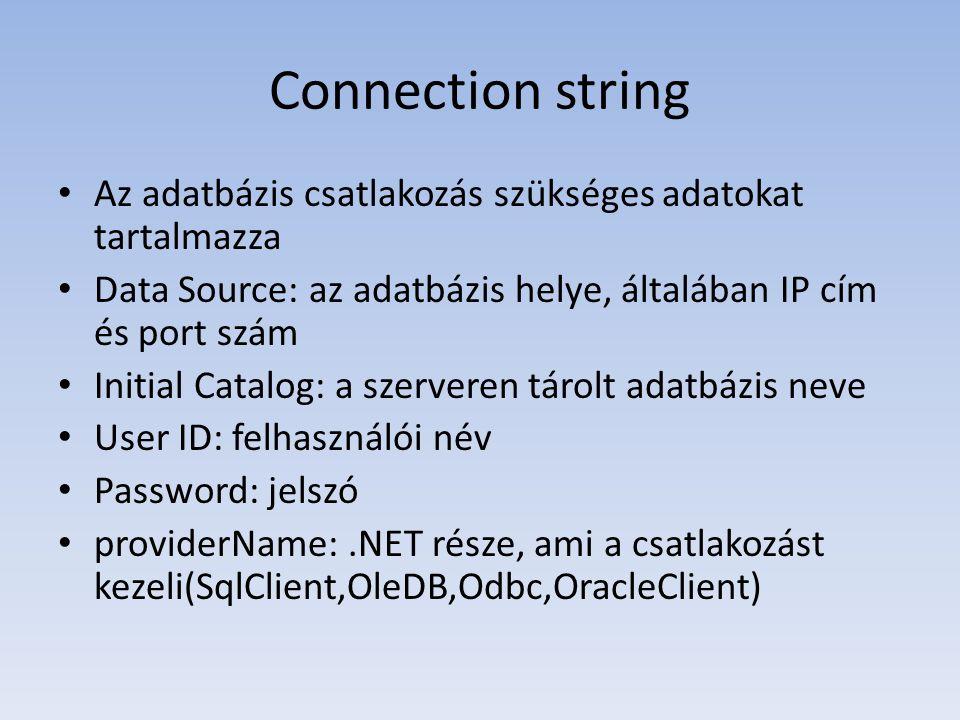 Connection string • Az adatbázis csatlakozás szükséges adatokat tartalmazza • Data Source: az adatbázis helye, általában IP cím és port szám • Initial Catalog: a szerveren tárolt adatbázis neve • User ID: felhasználói név • Password: jelszó • providerName:.NET része, ami a csatlakozást kezeli(SqlClient,OleDB,Odbc,OracleClient)